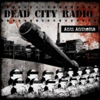 DEAD CITY RADIO - Anti Anthems