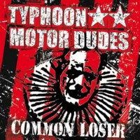 Typhoon Motor Dudes - Common Loser