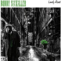 BOBBY SIXKILLER - Lonely Road