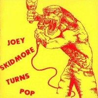 JOEY SKIDMORE - Turns Pop