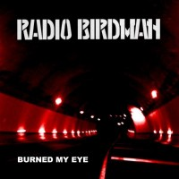 RADIO BIRDMAN - Burned My Eye