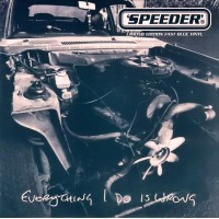 SPEEDER - Everything I Do Is Wrong