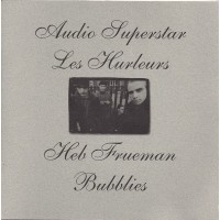 AUDIO SUPERSTAR / LES HURLEURS / HEB FRUEMAN / BUBBLIES Split