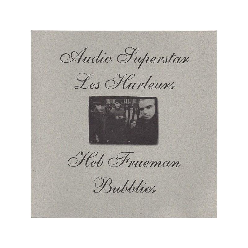 AUDIO SUPERSTAR / LES HURLEURS / HEB FRUEMAN / BUBBLIES Split